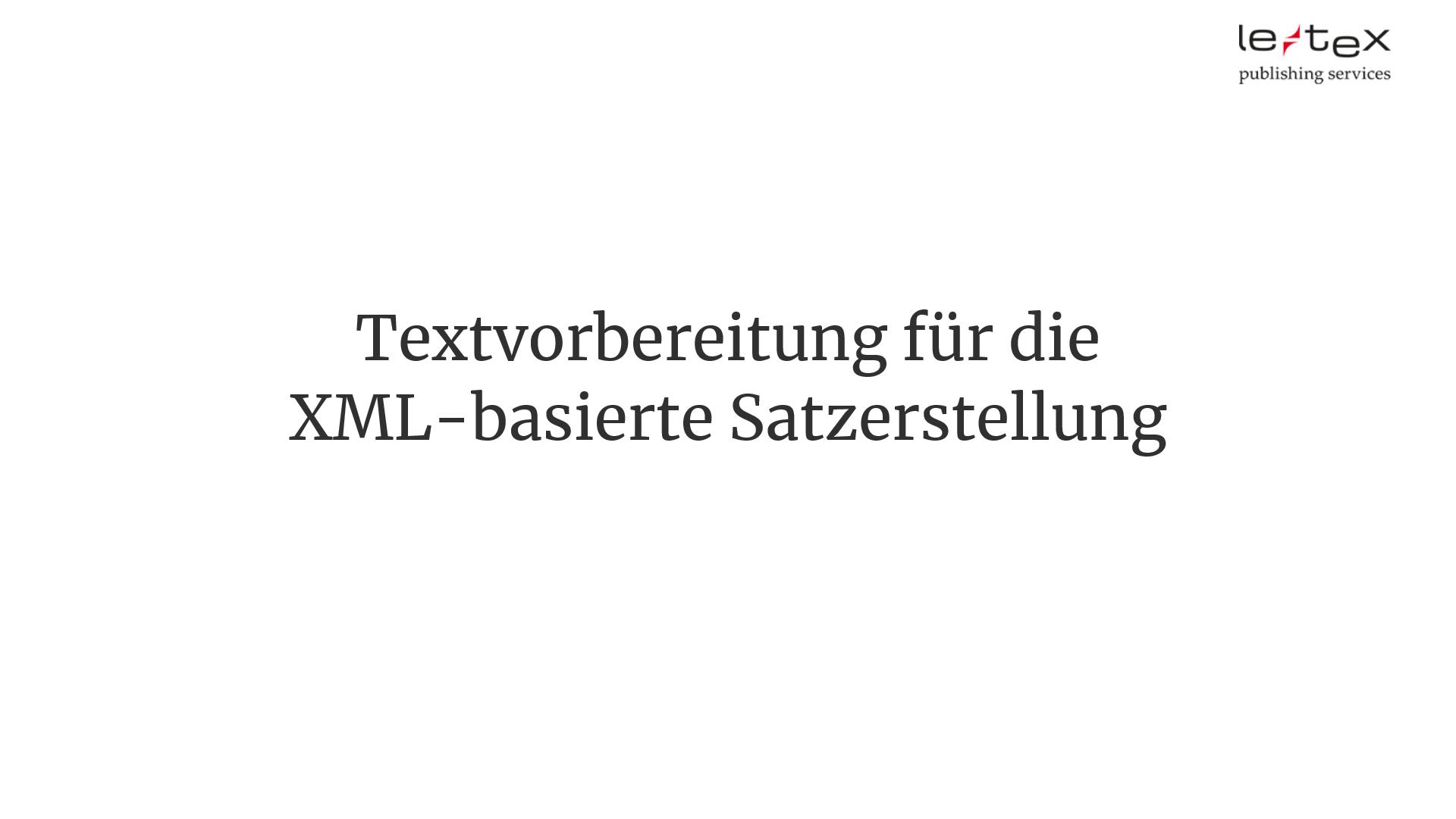 Das Bild zeigt einen Slide auf dem der Titel Textvorbereitung für die XML-basierte Satzerstellung